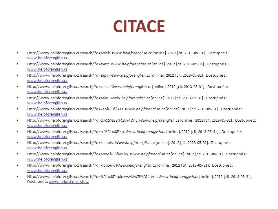 CITACE Http://www.helpforenglish.cz/search/ q=oblek. Www.helpforenglish.cz [online]. 2012 [cit. 2013-05-31]. Dostupné z: www.helpforenglish.cz.